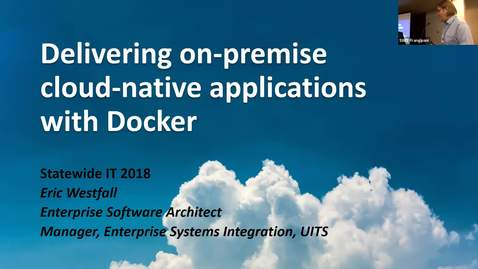 Thumbnail for entry Statewide IT 2018 - Delivering on-premise cloud native applications with Docker
