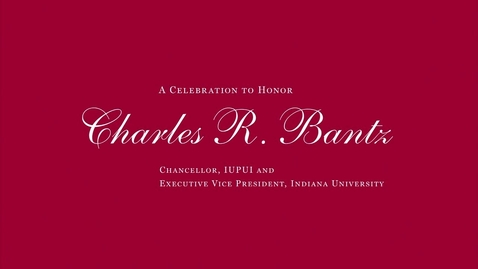 Thumbnail for entry A Celebration to honor Charles R. Bantz
