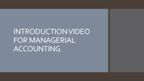 Thumbnail for entry Introduction Video for Managerial Accounting