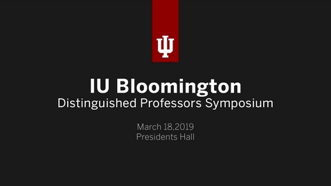 Thumbnail for entry IUB Distinguished Professor Symposium