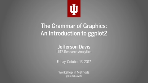 """Thumbnail for entry Jefferson Davis, """"The Grammar of Graphics: An Introduction to ggplot2"""" (IU Workshop in Methods, 2017-10-13)"""