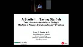 "Thumbnail for entry Pediatric Grand Rounds - 5/30/2018 - ""A Starfish... Saving Starfish.  Tales of an Accidental Redox Biologist Working to Prevent Bronchopulmonary Dysplasia"" - Trent E. Tipple MD"