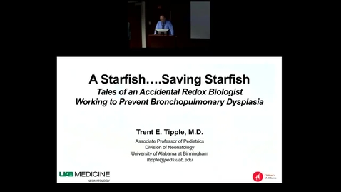 """Thumbnail for entry Pediatric Grand Rounds - 5/30/2018 - """"A Starfish... Saving Starfish.  Tales of an Accidental Redox Biologist Working to Prevent Bronchopulmonary Dysplasia"""" - Trent E. Tipple MD"""