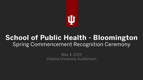 Thumbnail for entry School of Public Health Bloomington - Graduate Recognition Ceremony