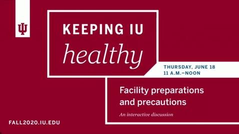 Thumbnail for entry Keeping IU Healthy:  Facility Preparations and Precautions