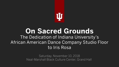 Thumbnail for entry On Sacred Grounds: The Dedication of Indiana University's African American Dance Company Studio Floor to Iris Rosa