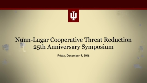 Thumbnail for entry Nunn-Lugar Cooperative Threat Reduction 25th Anniversary Symposium