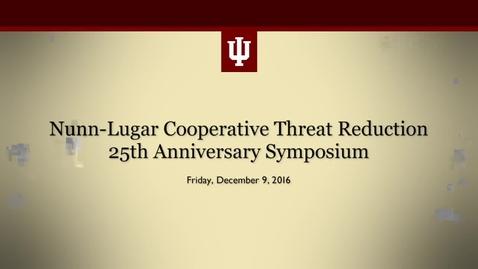 Thumbnail for entry Nunn-Lugar Cooperative Threat Reduction 25th Anniversary Symposium