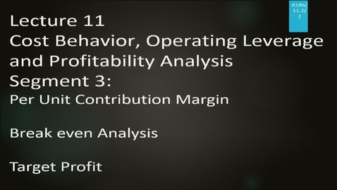 Thumbnail for entry A186 11-3 Cost Behavior, Operating Leverage & Profitability Analysis