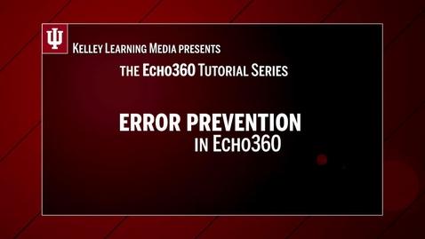 Thumbnail for entry Error Prevention in Echo360