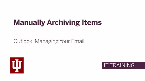 Thumbnail for entry Outlook: Managing Your Email - Manually Archiving Items
