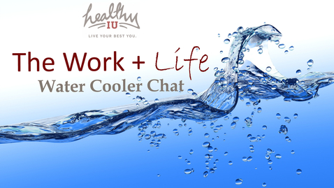 Thumbnail for entry The Work + Life Water Cooler Chat (Podcast 03.11.2021)