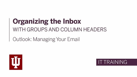 Thumbnail for entry Outlook: Managing Your Email - Organizing the Inbox with Groups and Column Headers