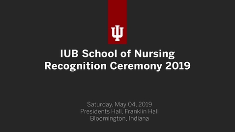 Thumbnail for entry Indiana University Bloomington - School of Nursing Graduate Recognition Ceremony 2019