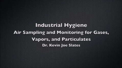 Thumbnail for entry Industrial Hygiene: Air Sampling and Monitoring for Gases, Vapors, and Particulates by Dr. Kevin Joe Slates (OSH)