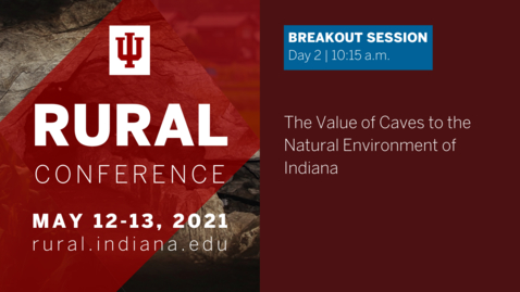 Thumbnail for entry The Value of Caves to the Natural Environment of Indiana | 2021 Indiana University Rural Conference