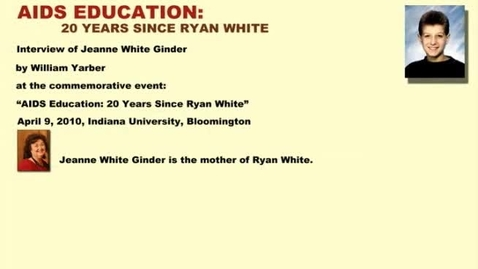 "Thumbnail for entry 2010 Interview of Jeanne White Ginder ""AIDS Education: 20 Years Since Ryan White"" Ryan White and William L. Yarber Lecture Series"