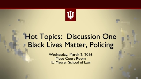 Thumbnail for entry Hot Topics Discussion: Black Lives Matter, Policing