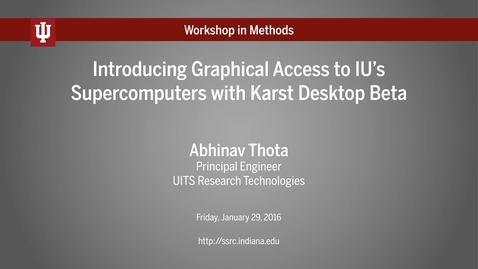 """Thumbnail for entry Abhinav Thota, """"Introducing graphical access to IU's supercomputers with Karst Desktop Beta"""" (IU Workshop in Methods, 2016-01-29)"""