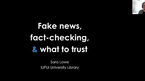 Thumbnail for entry Fake news, fact-checking, and what to trust