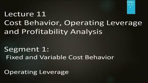 Thumbnail for entry A186 11-1 Cost Behavior, Operating Leverage & Profitability Analysis