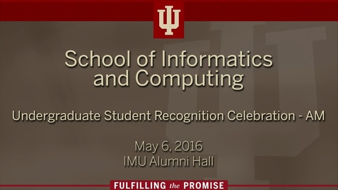 Thumbnail for entry School of Informatics and Computing - Undergraduate Recognition Ceremonies