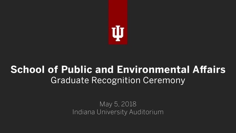 Thumbnail for entry IUB School of Public and Environmental Affairs - Graduate Recognition Ceremony 2018