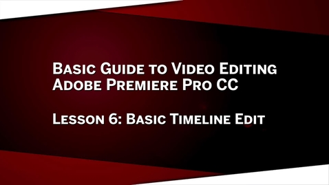 Thumbnail for entry 06: Basic Timeline Edit: Premiere Pro CC Lesson