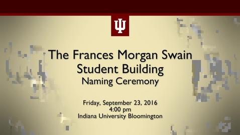 Thumbnail for entry Frances Morgan Swain Student Building Naming Ceremony