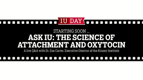 """Thumbnail for entry IU Day 2017: """"Ask IU"""" Conversations with Experts from Across IU: The Science of Attraction and Oxytocin"""