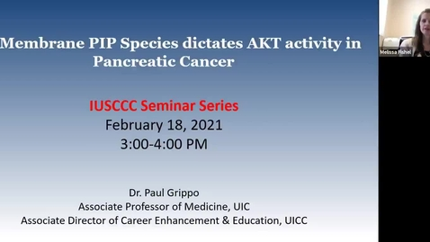 """Thumbnail for entry IUSCCC Virtual Seminar Series 2_18_2021: """"Cell Membrane PIP Species dictates  AKT Activity in Pancreatic"""" Dr. Paul Grippo, Associate Professor of Gastroenterology and Hepatology, Univ. of Ilinois Cancer Center"""