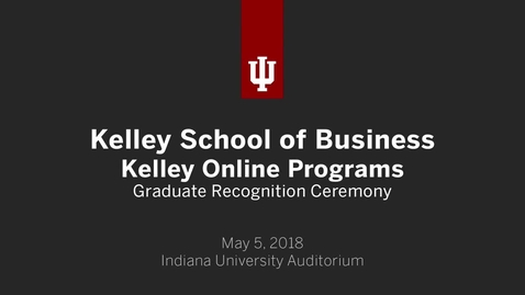 Thumbnail for entry Kelley School of Business - Kelley Direct and Executive Degree Programs Recognition Ceremony 2018