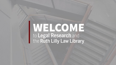 Thumbnail for entry Legal Research & Ruth Lilly Law Library Orientation | Fall 2021
