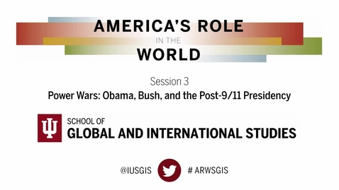 Thumbnail for entry America's Role in the World: Issues Facing the Next President - Session 3: Power Wars: Obama, Bush, and the Post-9/11 Presidency