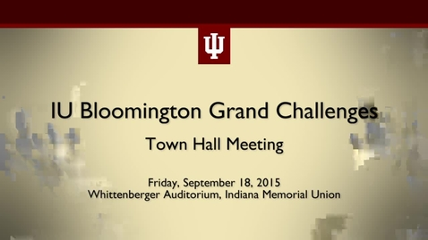 Thumbnail for entry IU Grand Challenges Strategic Initiative Town Hall Meeting #2