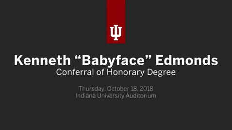 "Thumbnail for entry Kenneth ""Babyface"" Edmonds Honorary Doctoral Degree Ceremony"
