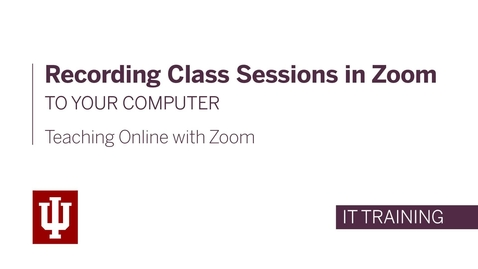 Thumbnail for entry Teaching Online with Zoom: Recording Class Sessions in Zoom to Your Computer