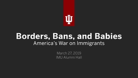 Thumbnail for entry Borders, Bans, and Babies: Americas War on Immigrants
