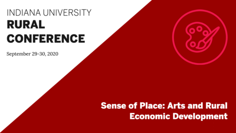Thumbnail for entry Sense of Place: Arts and Rural Economic Development | Indiana University Rural Conference 2020