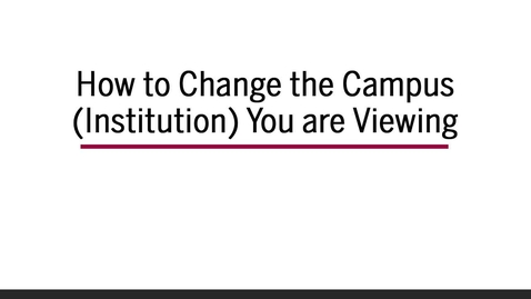 Thumbnail for entry How to Change the Campus (Institution) You are Viewing