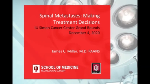 """Thumbnail for entry IUSCCC Grand Rounds  12/4/2020 : """"Spinal Metastases - Making Treatment Decisions"""" James C. Miller MD, FAANS"""