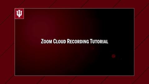 Zoom Cloud Recording Tutorial - Indiana University