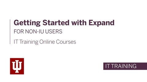 Thumbnail for entry IT Training Online Courses: Getting Started with Expand for non-IU Users