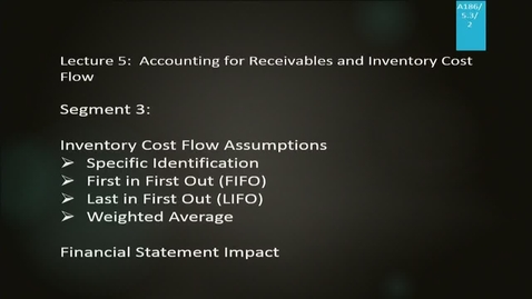 Thumbnail for entry A186 05-3 Accounting for Receivables & Inventory Cost Flow