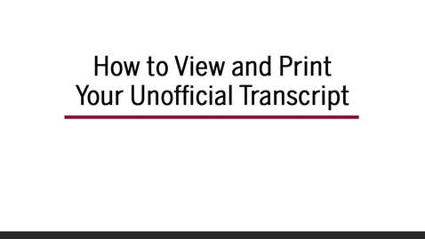 Thumbnail for entry How to View and Print Your Unofficial Transcript