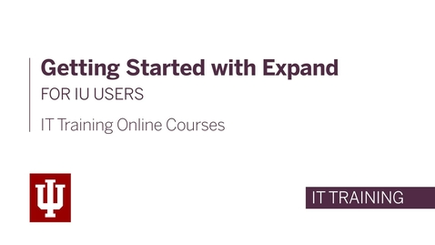 Thumbnail for entry IT Training Online Courses: Getting Started with Expand for IU Users