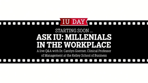 """Thumbnail for entry IU Day 2017: """"Ask IU"""" Conversations with Experts from Across IU: Millennials in the Workplace"""