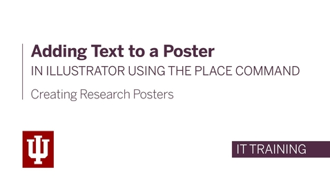 Thumbnail for entry Creating Research Posters - Adding Text to a Poster in Illustrator using the Place Command