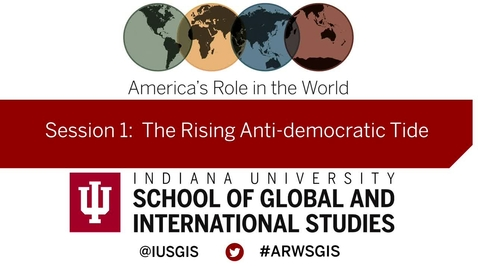 Thumbnail for entry America's Role in the World: Issues Facing the New President: Session 1 The Rising Anti-democratic Tide