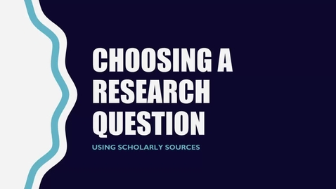 Thumbnail for entry Choosing a Research Question - Using Scholarly Sources